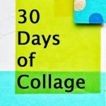 30 Days of Collage